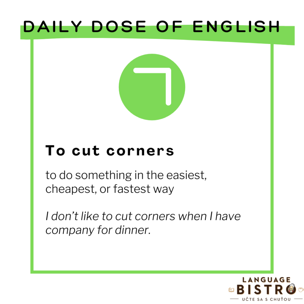 To cut corners